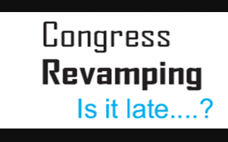 Congress Revamping Is it Late...?