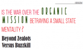Is the War over the Organic Mission Betraying a Small State Mentality ?