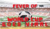 FEVER OF WORLD CUP G O E S V I R A L