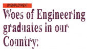 Woes of Engineering graduates in our Country: