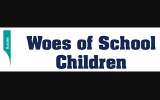 Woes of School Children