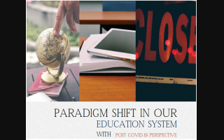 Paradigm Shift in Our Education System with Post COVID-19 Perspective