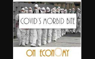 Covid's Morbid Bite On Economy