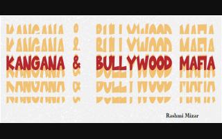 Kangana &  Bullywood Mafia