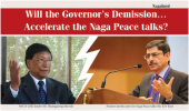 Will the Governor's Demission… Accelerate the Naga Peace talks